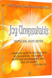 Joy Unspeakable DVD n this brand new DVD you will witness a powerful visitation of the Holy Spirit. Dr. Kaye Beyer was so overcome by the power of God that she could not even speak! We believe that as you watch this DVD
