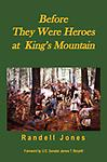 5 - Before They Were Heroes at King's Mountain - Winner of the 2011 Willie Parker Peace History Book Award from the North Carolina Society of Historians