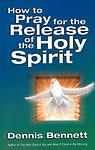 Book - How to Pray for the Release of the Holy Spirit - This practical, comprehensive manual answers questions that are often asked about the baptism in the Holy Spirit, and shows you how to prepare and guide others for this release.