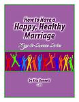 Booklet - How to Have a Happy, Healthy Marriage Workbook - This was designed as an easy to understand guide for the newly married, or those who have been in the marriage bond for decades but have drifted and need to get back on track.
