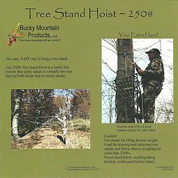 Tree Stand Hoist 250 LB The Tree Stand Hoist is a hands free system that easily adjusts to any tree leaving both of your hands free to install the stand.