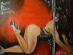"""Hu$tlin' By Choice University Painting of a young woman that hustles to make money because she has responsibilities. Depiction of an exotic dancer just trying to make it in America. Video is on youtube """"Hustlin By Choice Universit"""