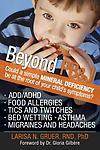 * Beyond PB&J - by Dr. Larisa Gruer, RND, PhD - A compelling book with a unique perspective shedding new light on chronic disorders plaguing millions of children; vital information every parent, health professional and educator should read.