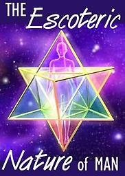 Esoteric Nature of Man The Esoteric Nature of Man Mondays, July 16, 23, 30 & Aug. 6, 13, 20 Instructor: Rev. Norma Victor