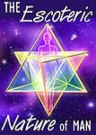 Esoteric Nature of Man - The Esoteric Nature of Man