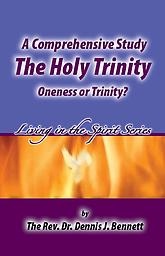Booklet - Oneness or Trinity? A Comprehensive Study of The Holy Trinity by Dennis Bennett