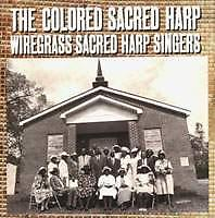 The Colored Sacred Harp This CD contains recordings of shape-note singing by a community of African American singers, writers, and composers from the Wiregrass or southeast region of the state of Alabama.