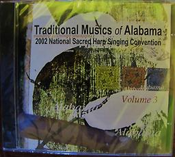 Traditional Music Vol. 3 Recordings from the 2002 National Sacred Harp Convention at Trinity United Methodist Church, Birmingham, Ala. CD produced by Steve Grauberger with program notes written by John Bealle.