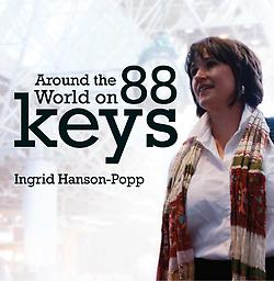Around the World on 88 Keys Pianist Ingrid Hanson-Popp takes you on a globe-traveling adventure with 12 evocative piano pieces from some of her favorite classical and modern composers.