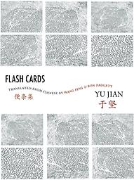 Flash Cards: Selected Poems from Yu Jian's Anthology of Notes Yu Jian, trans. Wang Ping, Ron Padgett
