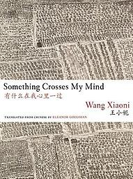 Something Crosses My Mind Xiaoni Wang, trans. Eleanor Goodman