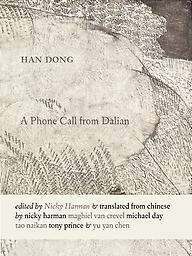 A Phone Call from Dalian: Selected Poems of Han Dong Han Dong, trans. Nicky Harman