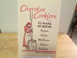 Cherokeer Cooklore The lore of Cherokee Cooking from the old timers of North Carolina.