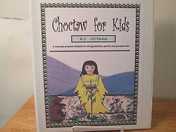 Choctaw for Kids, K-3 Language Program Easy to use workbook and CDs for adults to teach their young children Choctaw words and phrases. Written by the Choctaw Nation, Charley Jones is the speaker.