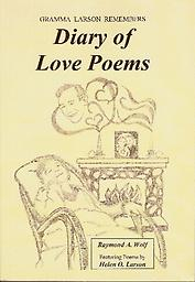Diary of Love Poems (Cover Price $21.99) Special Gramma Larson Remembers series second book features poems by Helen O. Larson with photographs and documents. 164 pages - Released September 1, 2014