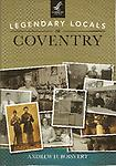 Coventry (by Andrew D. Boisvert) - Legendary Locals series with over 150 photographs and documents. It tells the story of some of the unique individuals and groups, past and present, throughout Coventry history. Released Dec. 9, 2013