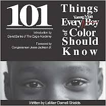101 Things Every Boy and Young Man of Color Should Know 101 Things Every Boy and Young Man of Color Should is a book to inspire and encourage boys of color to strive for success.