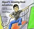 Miguel's Amazing Book Adventure - Join Miguel as he takes you on an exciting journey of self-discovery and adventure. The moment a book falls off his shelf, Miguel meets a group of colorful boys with amazing stories like his own.