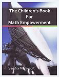 "6 - The Children's Book for Math Empowerment - The Children's Book addresses questions such as ""Why do I have to be neat?"" ""Why does the teacher not answer my questions?"" "" Do I have to learn how to read music?"" ""How do I get A grades?"""