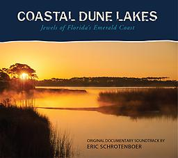 Coastal Dune Lakes - CD The album consists of the music soundtrack from the Coastal Dune Lakes: Jewels of Florida's Emerald Coast documentary specially remixed for a listening audience.