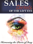 Sales Secrets of The Left Eye - Communication Tips and Techniques the Convince, Persuade and sell!