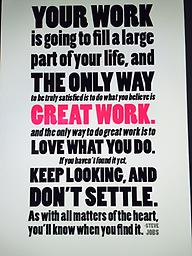 Believe in Your Work and Follow Your Heart This poster contains a powerful message from Steve Jobs about pursing your passion and purpose.