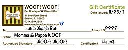 WOOF! WOOF! Gift Certificate Not sure what to get the pet lover in your life? A WOOF! WOOF! Gift Certificate is always the perfect gift!