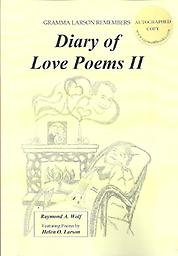 Diary of Love Poems II (Cover Price $21.99) Special Gramma Larson Remembers series fifth book. It completes the 300 poems Helen O. Larson wrote about her husband over a 17 year period. 224 pages. Released November 1, 2015.