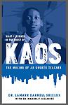 What I Learned in the Midst of KAOS: The Making of An Ubuntu Teacher - In his new book, What I Learned in the Midst of KAOS: The Making of an Ubuntu Teacher, Dr. Shields crafts an educational narrative of timeless complexity and significance.