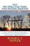 Yes! We STILL Can Turn This Nation Around! - In this updated and expanded sequel to - Yes! We Can Turn This Nation Around! – American Christians and citizens have at their disposal solid advice and guidance for transforming this nation.