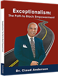 PN-010 Exceptionalism: The Path to Black Empowerment - Dr. Anderson's latest release explores the measures used against Blacks being empowered while providing the very solutions to overturn them.