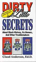 BK-004 Dirty Little Secrets Shows why Black people are a special people. It presents little known facts about their extraordinary accomplishments under oppressive inhumane conditions
