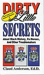 BK-004 Dirty Little Secrets - Shows why Black people are a special people. It presents little known facts about their extraordinary accomplishments under oppressive inhumane conditions