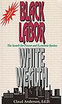 BK-003 Black Labor, White Wealth: The Search for Power and Economic Justice - An historical analysis of racism and the problem of Black Americans. The research in this book is the foundation for the solutions formulated in Powernomics: The National Plan to Empower Black America