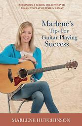 Marlene's Tips For Guitar Playing Success ALL NEW BOOK with more than 150 inspirational guitar playing tips!