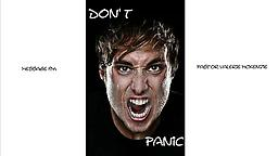 Don't PANIC This message is to encourage people on how not to panic in difficult situations.