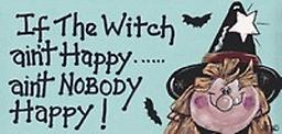 """"""" If a witch ain't happy"""" sign 10cmx21"""
