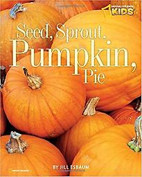 Seed, Sprout, Pumpkin, Pie (Picture the Seasons) Seed, Sprout, Pumpkin, Pie follows Apples for Everyone in the Picture the Seasons series. This beautifully photographed picture book about everybody's favorite fall treat is sure to please kids both y