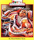 Cinco De Mayo (Rookie Read-About Holidays) Mary Dodson Wade - Reading Level: 2.3 Interest Level: K-3 Accelerated Reader: reading level: 2.3 / points: 0.5 / quiz: 74710 / Reading Counts!: reading level:1.8 / points:1.0 / quiz:Q33031 Lexile: 550L