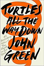 Turtles All the Way Down John Green Reading Level: 7.0 Interest Level: 9-12