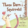Those Darn Squirrels! Adam Rubin - Reading Level: 3.7