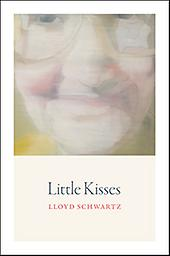 Little Kisses Lloyd Schwartz