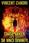 Chase Baker and the Da Vinci Divinity (A Chase Baker Thriller Series No. 6) - Leonardo Da Vinci's story doesn't begin with a code, it begins with a secret cave hidden deep in the central Italian countryside, or so legend has it. Chase Baker is determined to find it.