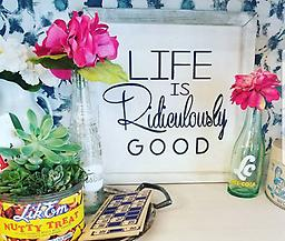 Life is Ridiculously Good small sign Even at its worst, life is amazingly good and getting better all the time! Hand painted wood sign