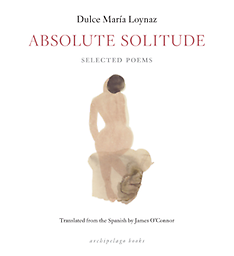 Absolute Solitude Dulce Maria Loyanz Translated from the Spanish by James O'connor