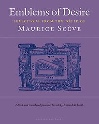 Emblems of Desire Maurie Sceve Edited and translated by the French by Richard Sieburth