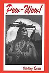 "POW-WOW, book by Kicking Eagle - This is the 1st book of the three parts that make up the ""Pow-Wow Trilogy"". All books will be autographed by Kicking Eagle (to you or anyone you designate). This is the 1s printing of this book."