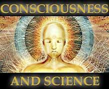 Consciousness & Science THE CONNECTION BETWEEN CONSCIOUSNESS, MATTER AND SCIENCE