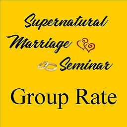 ONLINE Supernatural Marriage Seminar GROUP RATE (5 couples or more) To sign up under the group rate, we must have the names of at least 5 couples who will be a part of the group.