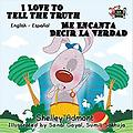 I Love to Tell the Truth Me Encanta Decir la Verdad (English Spanish Bilingual - Age Range: 3 - 9 years